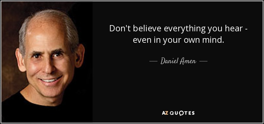 Daniel Amen Quote Dont Believe Everything You Hear Even In Your