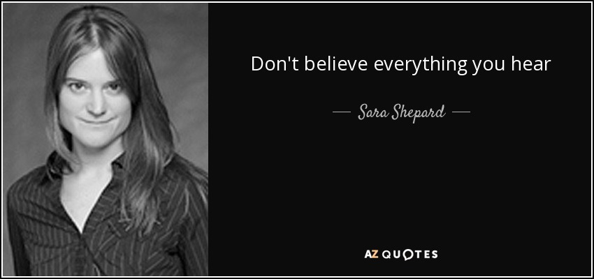 Don't believe everything you hear - Sara Shepard