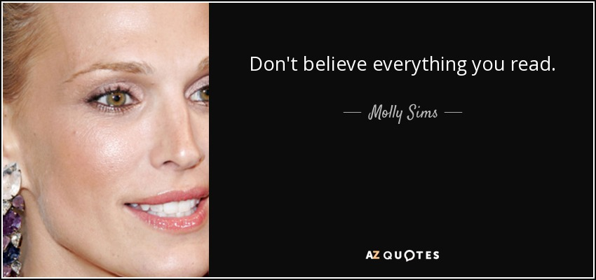 Don't believe everything you read. - Molly Sims