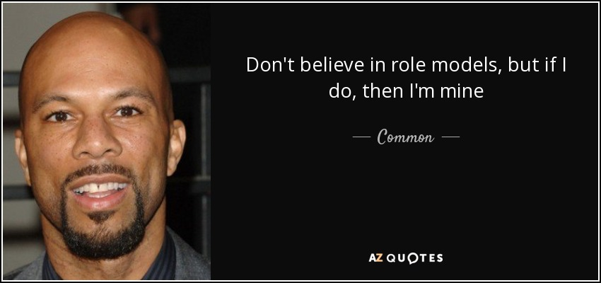 Don't believe in role models, but if I do, then I'm mine - Common