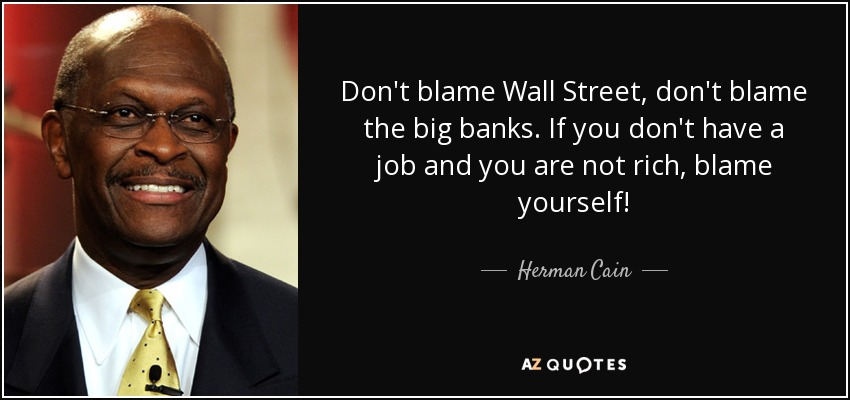 Wall Street Quotes Inspiration Herman Cain Quote Don't Blame Wall Street Don't Blame The Big
