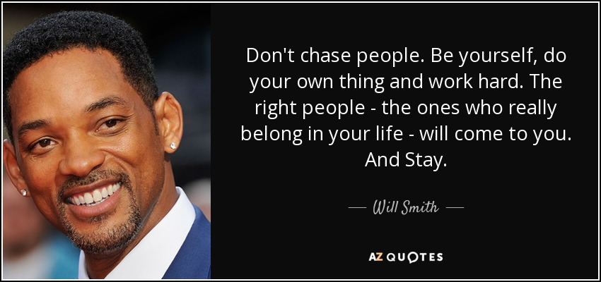 Will Smith Quote Dont Chase People Be Yourself Do Your Own Thing