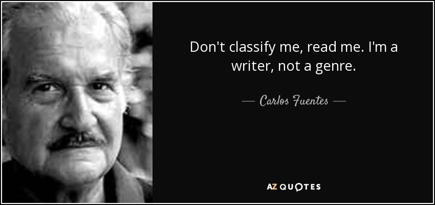 Don't classify me, read me. I'm a writer, not a genre. - Carlos Fuentes