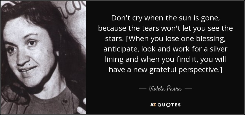 Violeta Parra Quote Dont Cry When The Sun Is Gone Because The