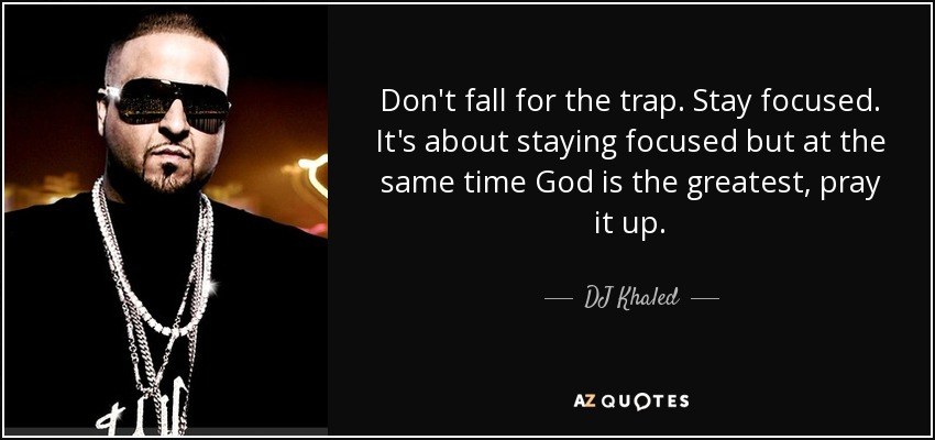 Dj Khaled Quote Dont Fall For The Trap Stay Focused Its About