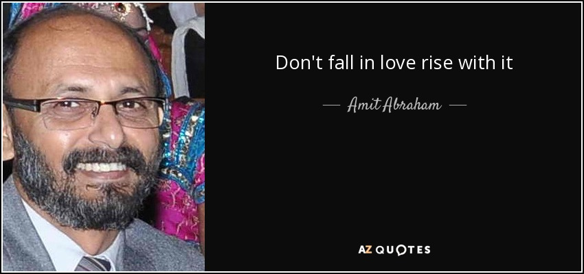 Don't fall in love rise with it - Amit Abraham