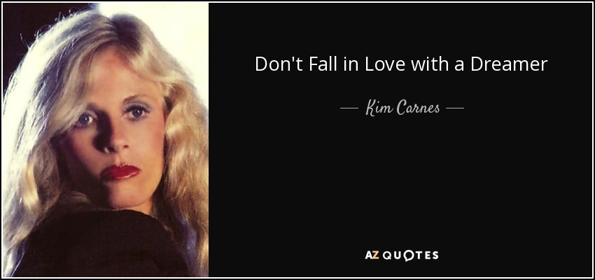 Don't Fall in Love with a Dreamer - Kim Carnes
