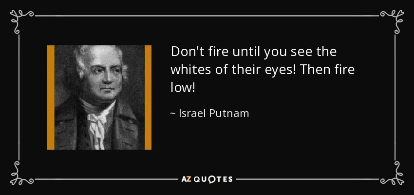 Israel Putnam quote: Don't fire until you see the whites of their