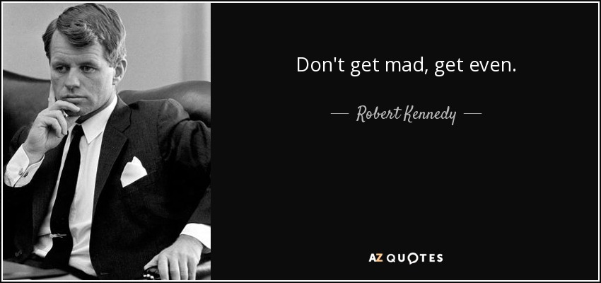 Robert Kennedy Quote: Don't Get Mad, Get Even