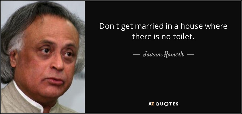 Don't get married in a house where there is no toilet. - Jairam Ramesh