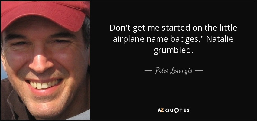 Don't get me started on the little airplane name badges,