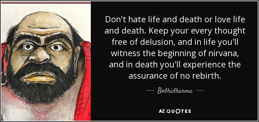 Bodhidharma Quote Dont Hate Life And Death Or Love Life And Death