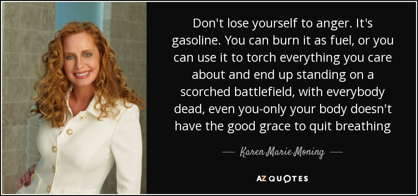 Karen Marie Moning Quote: Don't Lose Yourself To Anger. It