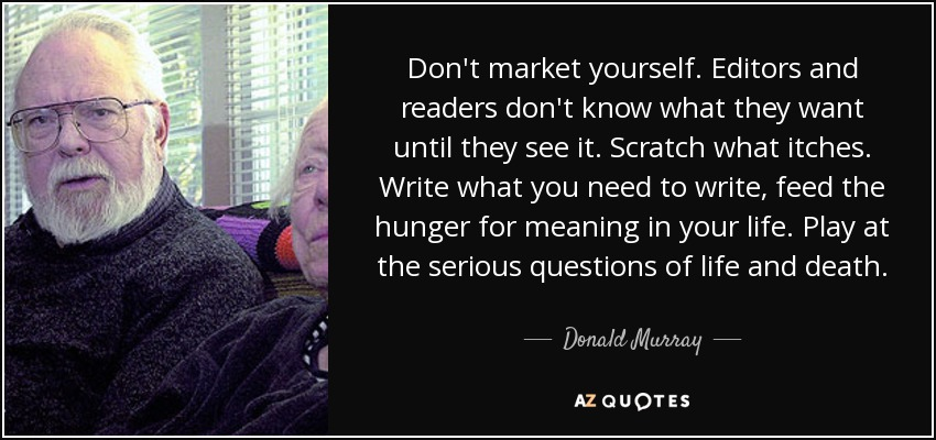 donald murray write before writing Don murray's mission was to demystify writing by revealing as much as possible about the habits, processes, and practices of writers this book shows the evolution of his thinking by collecting his most influential pieces as well as unpublished essays, drawings, and examples.