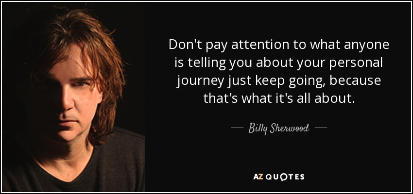 Billy Sherwood Quote Dont Pay Attention To What Anyone Is Telling