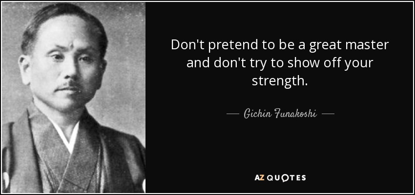 Gichin Funakoshi Quote Dont Pretend To Be A Great Master And Dont