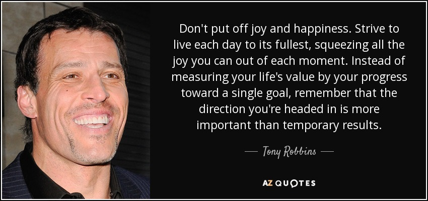 Tony Robbins Quote Dont Put Off Joy And Happiness Strive To Live