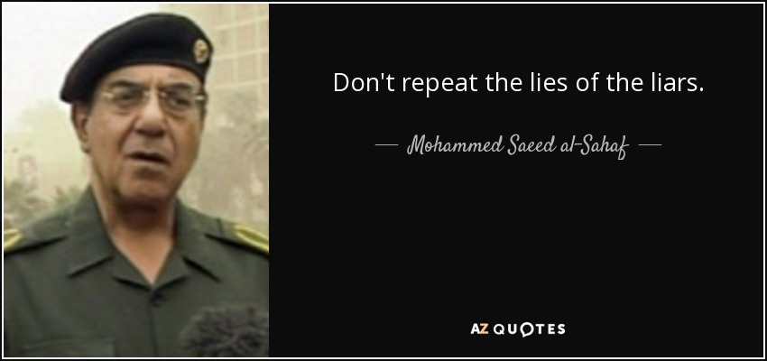 Don't repeat the lies of the liars. - Mohammed Saeed al-Sahaf