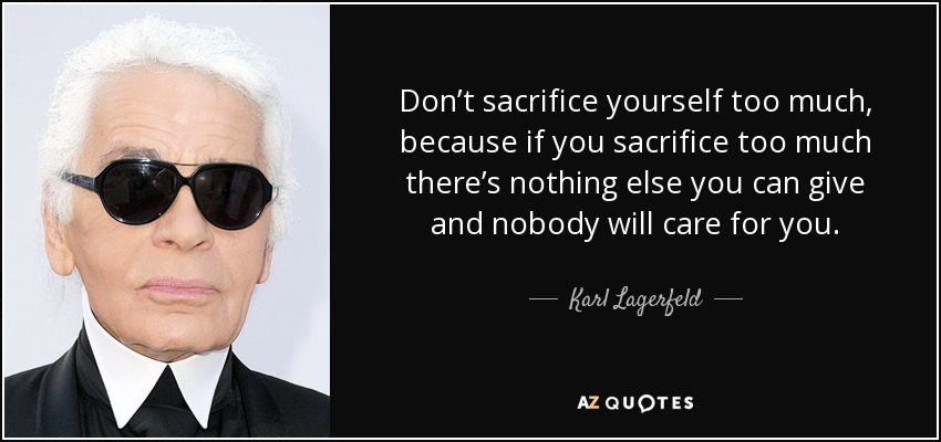 Karl Lagerfeld Quote: Don't Sacrifice Yourself Too Much