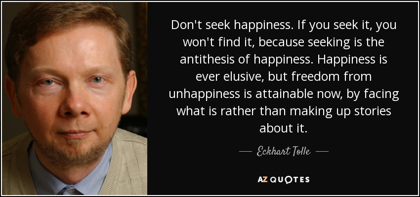 eckhart tolle quote don t seek happiness if you seek it you won