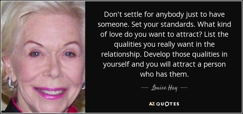 Louise Hay Quote Don T Settle For Anybody Just To Have