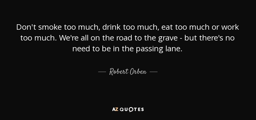 Robert Orben Quote Dont Smoke Too Much Drink Too Much Eat Too