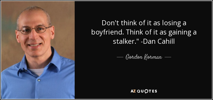Gordon Korman Quote Dont Think Of It As Losing A Boyfriend Think