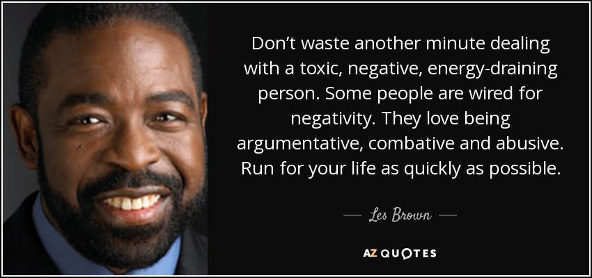 Les Brown Quote Dont Waste Another Minute Dealing With A Toxic