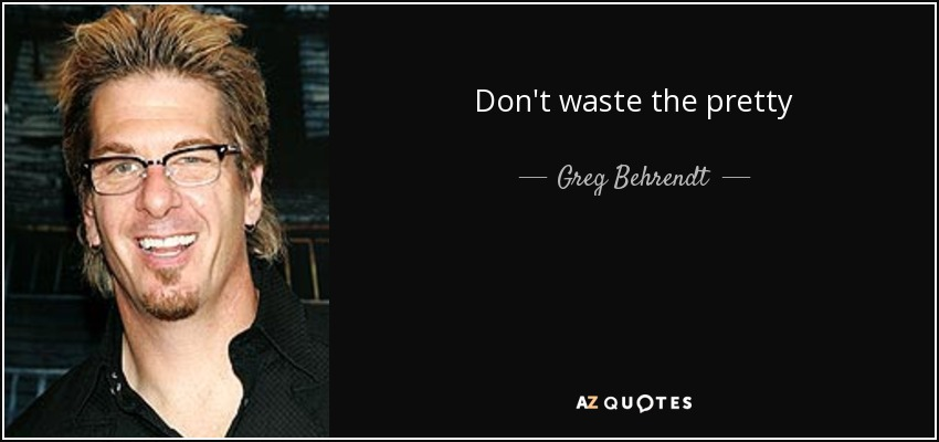Don't waste the pretty - Greg Behrendt