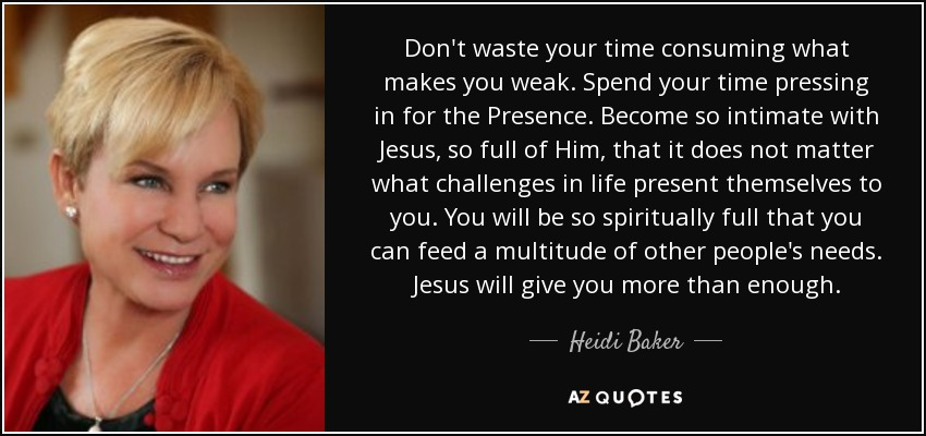 Heidi Baker Quote: Don't Waste Your Time Consuming What