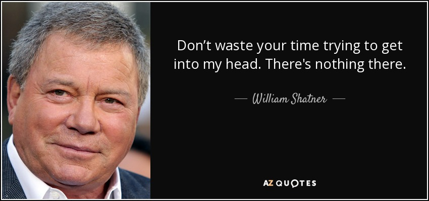 William Shatner Quote Don't Waste Your Time Trying To Get Into My Interesting Denny Crane Quotes