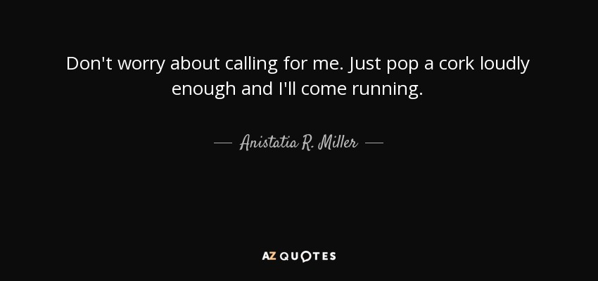 Anistatia R Miller Quote Dont Worry About Calling For Me Just