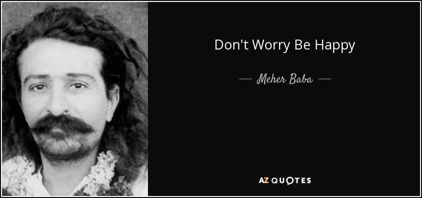 Don't Worry Be Happy - Meher Baba