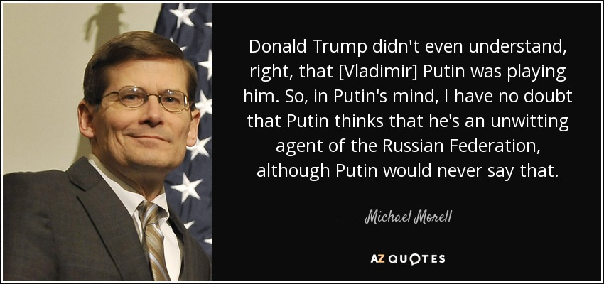 Michael Morell Quote Donald Trump Didn T Even Understand Right That Vladimir Putin Was