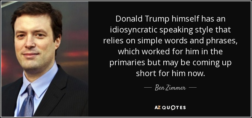 Donald Trump himself has an idiosyncratic speaking style that relies on simple words and phrases, which worked for him in the primaries but may be coming up short for him now. - Ben Zimmer
