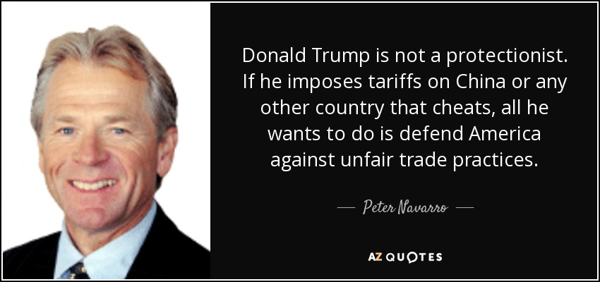 Donald Trump is not a protectionist. If he imposes tariffs on China or any other country that cheats, all he wants to do is defend America against unfair trade practices. - Peter Navarro