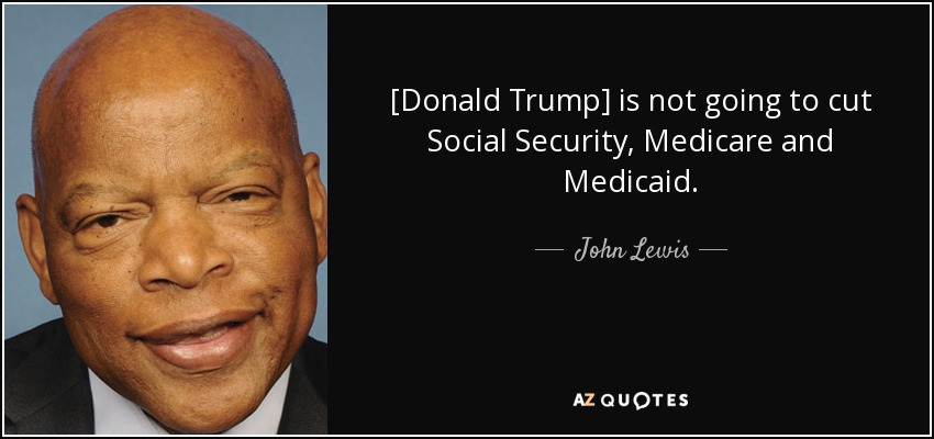 [Donald Trump] is not going to cut Social Security, Medicare and Medicaid. - John Lewis