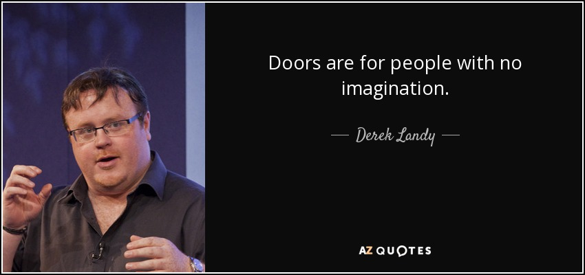 Doors are for people with no imagination. - Derek Landy