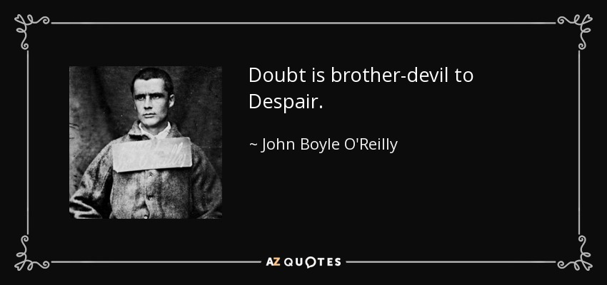 Doubt is brother-devil to Despair. - John Boyle O'Reilly