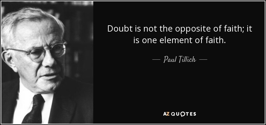 Doubt is not the opposite of faith; it is one element of faith. - Paul Tillich