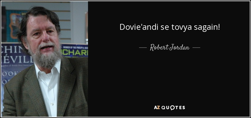 Dovie'andi se tovya sagain! - Robert Jordan