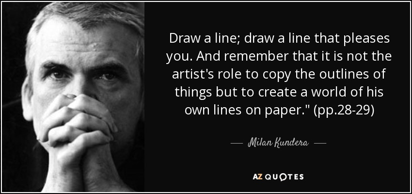 Draw a line; draw a line that pleases you. And remember that it is not the artist's role to copy the outlines of things but to create a world of his own lines on paper.