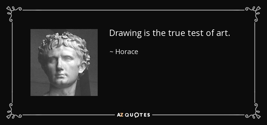 Drawing is the true test of art. - Horace