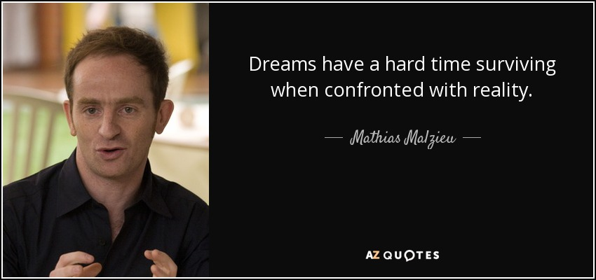 Dreams have a hard time surviving when confronted with reality. - Mathias Malzieu