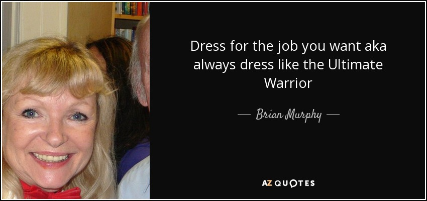 Brian Murphy Quote Dress For The Job You Want Aka Always Dress Like