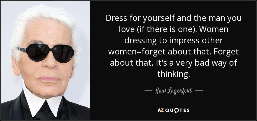 Karl Lagerfeld Quote Dress For Yourself And The Man You Love If