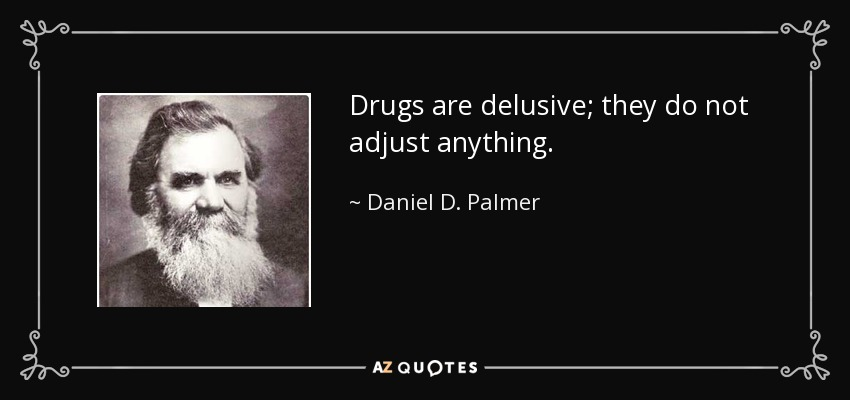 Drugs are delusive; they do not adjust anything. - Daniel D. Palmer