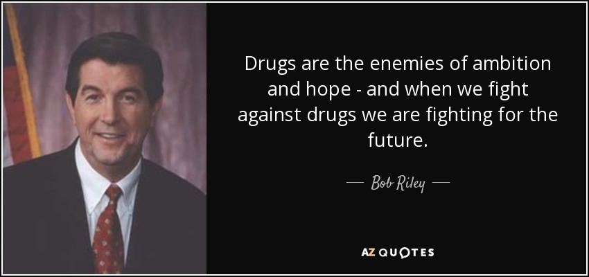 Bob Riley Quote Drugs Are The Enemies Of Ambition And Hope And Impressive Quotes About Drugs