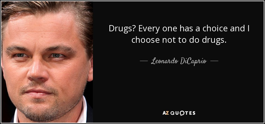 Leonardo DiCaprio Quote Drugs Every One Has A Choice And I Choose Unique Quotes About Drugs