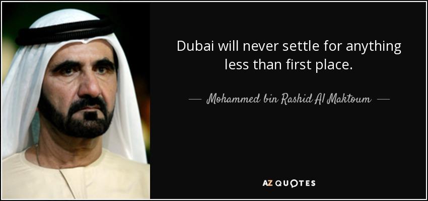 Dubai will never settle for anything less than first place. - Mohammed bin Rashid Al Maktoum